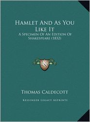 Hamlet and as You Like It Hamlet and as You Like It: A Specimen of an Edition of Shakespeare (1832) a Specimen of an Edition of Shakespeare (1832)