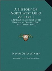 A History of Northwest Ohio V2, Part 1: A Narrative Account of Its Historical Progress and Development (1917)