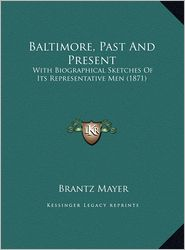 Baltimore, Past and Present Baltimore, Past and Present: With Biographical Sketches of Its Representative Men (1871) with Biographical Sketches of Its