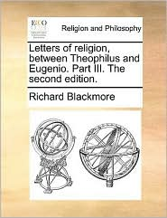 Letters of Religion, Between Theophilus and Eugenio. Part III. the Second Edition.