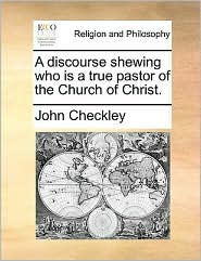 A Discourse Shewing Who Is a True Pastor of the Church of Christ.