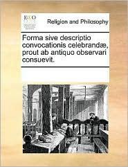 Forma Sive Descriptio Convocationis Celebrand, Prout AB Antiquo Observari Consuevit.