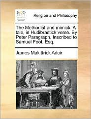 The Methodist and Mimick. a Tale, in Hudibrastick Verse. by Peter Paragraph. Inscribed to Samuel Foot, Esq.