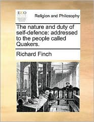 The Nature and Duty of Self-Defence: Addressed to the People Called Quakers.