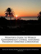 Webster's Guide to World Governments: Cyprus, Featuring President Dimitris Christofias