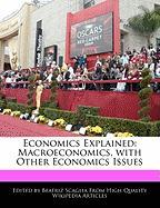 Economics Explained: Macroeconomics, with Other Economics Issues