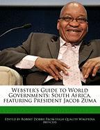 Webster's Guide to World Governments: South Africa, Featuring President Jacob Zuma