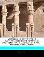 Webster's Guide to World Governments: Egypt, Featuring President Hosni Mubarak and Prime Minister Ahmed Nazif