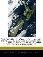 Webster's Guide to World Governments: New Zealand, Featuring Queen Elizabeth II, Governor-General Anand Satyanand, and Prime Minister John Key