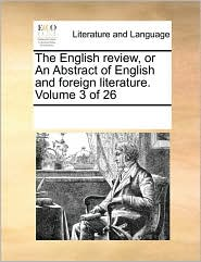 The English Review, or an Abstract of English and Foreign Literature. Volume 3 of 26