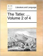 The Tatler. ... Volume 2 of 4