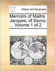 Memoirs of Maitre Jacques, of Savoy. ... Volume 1 of 2