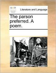 The Parson Preferred. a Poem.