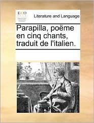 Parapilla, Pome En Cinq Chants, Traduit de L'Italien.