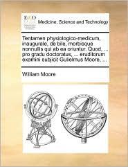 Tentamen Physiologico-Medicum, Inaugurale, de Bile, Morbisque Nonnullis Qui AB EA Oriuntur. Quod, ... Pro Gradu Doctoratus, ... Eruditorum Examini Sub