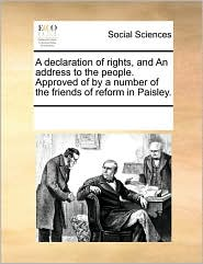 A Declaration of Rights, and an Address to the People. Approved of by a Number of the Friends of Reform in Paisley.