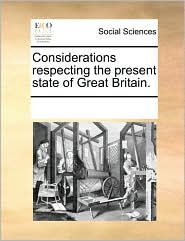 Considerations Respecting the Present State of Great Britain.