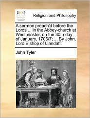 A  Sermon Preach'd Before the Lords ... in the Abbey-Church at Westminster, on the 30th Day of January, 1706/7; ... by John, Lord Bishop of Llandaff.