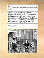 Measuring Made Easy: Or the Description and Use of Coggeshall's Sliding Rule, Containing Instructions for Measuring All Manner of Timber ..