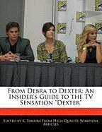 "From Debra to Dexter: An Insider's Guide to the TV Sensation ""Dexter"""