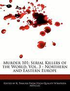Murder 101: Serial Killers of the World, Vol. 3 - Northern and Eastern Europe