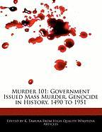 Murder 101: Government Issued Mass Murder, Genocide in History, 1490 to 1951