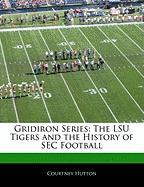 Gridiron Series: The Lsu Tigers and the History of SEC Football