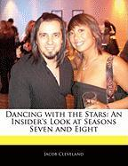 Dancing with the Stars: An Insider's Look at Seasons Seven and Eight