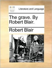 The Grave. by Robert Blair.
