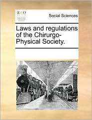 Laws and Regulations of the Chirurgo-Physical Society.