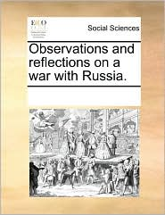 Observations and Reflections on a War with Russia.