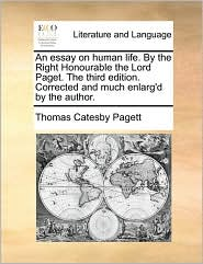 An Essay on Human Life. by the Right Honourable the Lord Paget. the Third Edition. Corrected and Much Enlarg'd by the Author.