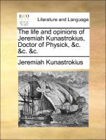 The life and opinions of Jeremiah Kunastrokius, Doctor of Physick, &c. &c. &c.