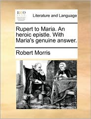 Rupert to Maria. an Heroic Epistle. with Maria's Genuine Answer.