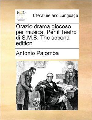 Orazio Drama Giocoso Per Musica. Per Il Teatro Di S.M.B. the Second Edition.