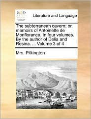 The Subterranean Cavern; Or, Memoirs of Antoinette de Monflorance. in Four Volumes. by the Author of Delia and Rosina. ... Volume 3 of 4