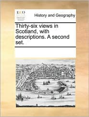 Thirty-Six Views in Scotland, with Descriptions. a Second Set.