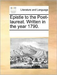 Epistle to the Poet-Laureat. Written in the Year 1790.