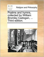 Psalms and Hymns, Collected by William Bromley Cadogan, ... Third Edition.