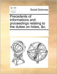 Precedents of Informations and Proceedings Relating to the Duties on Hides, &C.