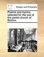 Psalms and Hymns, Selected for the Use of the Parish-Church of Boston.