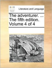The Adventurer. ... the Fifth Edition. Volume 4 of 4