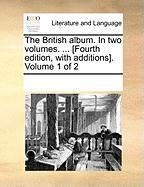 The British Album. in Two Volumes. ... [Fourth Edition, with Additions]. Volume 1 of 2