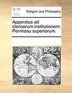 Apparatus Ad Clericorum Institutionem. Permissu Superiorum.