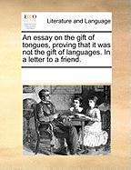 An Essay on the Gift of Tongues, Proving That It Was Not the Gift of Languages. in a Letter to a Friend.