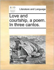 Love and Courtship, a Poem. in Three Cantos.