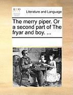 The Merry Piper. or a Second Part of the Fryar and Boy. ...