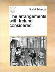The Arrangements with Ireland Considered.