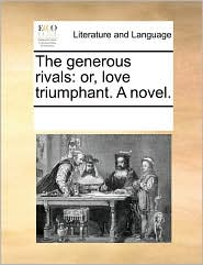 The Generous Rivals: Or, Love Triumphant. a Novel.