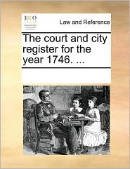 The Court and City Register for the Year 1746. ...